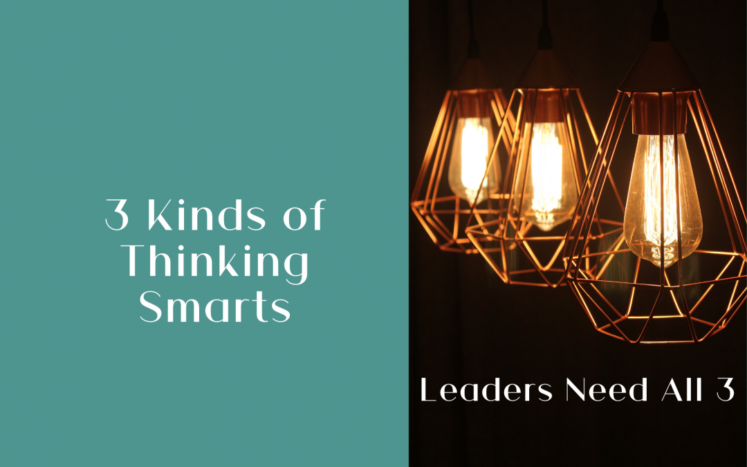 3 Kinds of Thinking Smarts: Leaders Need All 3